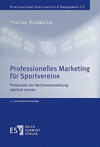 Professionelles Marketing für Sportvereine: Potenziale der Rechtevermarktung optimal nutzen (Praxiswissen Sportverein & Management, Band 2)