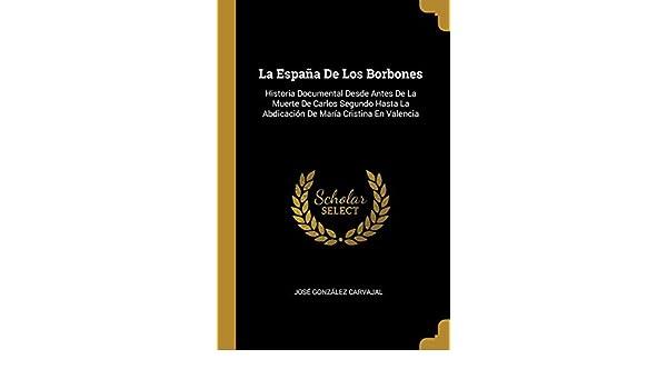 La España De Los Borbones: Historia Documental Desde Antes De La ...