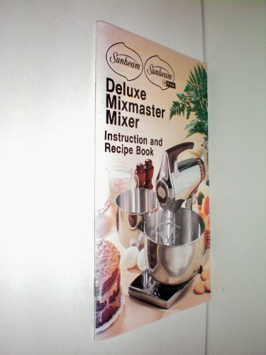 Sunbeam Deluxe Mixmaster Mixer Instruction and Recipe Book