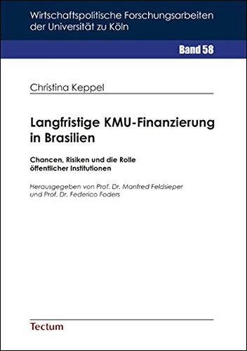 Langfristige KMU-Finanzierung in Brasilien: Chancen Risiken und die Rolle öffentlicher Institutionen (Wirtschaftspolitische Forschungsarbeiten der Universität zu Köln)