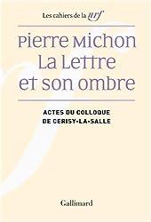 Pierre Michon, la lettre et son ombre : Actes du colloque de Cerisy-la-Salle, août 2009