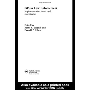 GIS in Law Enforcement: Implementation Issues and Case Studies (International Forensic Science and Investigation)