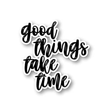 Amazoncom Good Things Take Time Sticker Inspirational Quotes