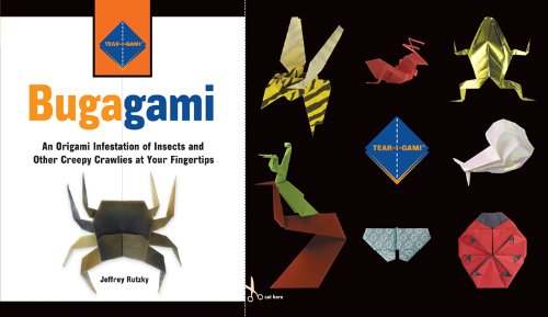 Bugagami: An Origami Infestation of Insects and Other Creepy Crawlies at Your Fingertips (Tear-i-Gami Series)
