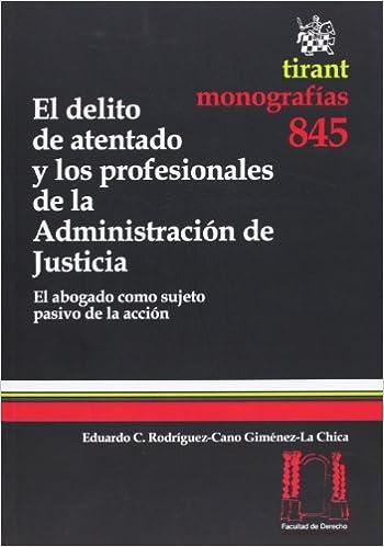 El delito de atentado y los profesionales de la Administración de Justicia Monografía: Amazon.es: Eduardo Rodriguez-cano Gimenez-la Chica: Libros