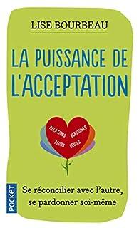 La puissance de l'acceptation : se réconcilier avec l'autre, se pardonner soi-même, Bourbeau, Lise