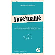 Fake'tualité: Tome 1 : Chroniques de Janvier à Juin 2017 (Essai) (French Edition)