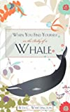 When You Find Yourself in the Belly of a Whale, Beth C. Whittington, 160477939X