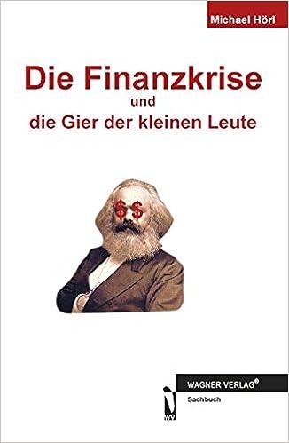 Die Finanzkrise und die Gier der kleinen Leute: Amazon.de: Michael ...