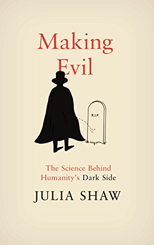 Making Evil 'The Science Behind Humanity's Dark Side' - Dr. Julia Shaw