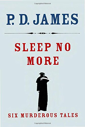 Sleep No More: Six Murderous Tales [P. D. James] (Tapa Dura)