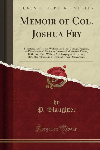 Confessions of Col. Joshua Fry: Sometime Professor in William and Mary College, Virginia, and Washington's Senior in Command of Virginia Forces, 1754, ... Henry Fry, and a Census of Their Descendants