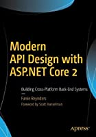 Modern API Design with ASP.NET Core 2: Building Cross-Platform Back-End Systems Front Cover