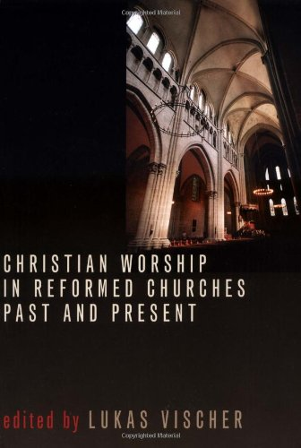 Download Christian Worship in Reformed Churches Past and Present (Calvin Institute of Christian Worship Liturgical Studies Series) pdf