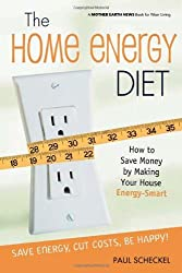 The Home Energy Diet: How to Save Money by Making Your House Energy-Smart (Mother Earth News Wiser Living Series) by Paul Scheckel (2005-05-01)