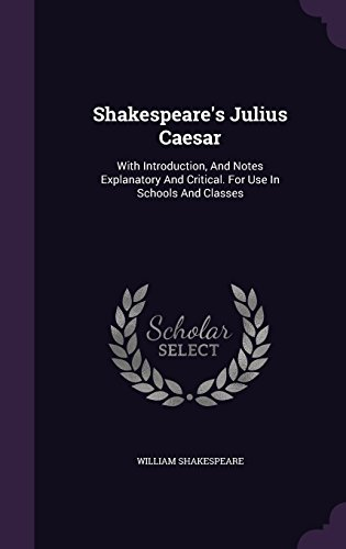 Shakespeares Julius Caesar With Introduction, And Notes Explanatory And Critical. For Use In Schools And Classes [Shakespeare, William] (Tapa Dura)