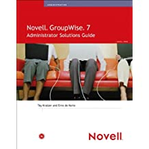Novell GroupWise 7 Administrator Solutions Guide (Novell Press)