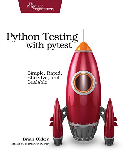 Book cover of Python Testing with pytest: Simple, Rapid, Effective, and Scalable by Brian Okken