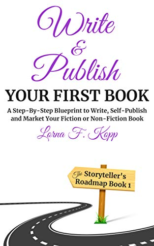 Write and Publish Your First Book: A Step-By-Step Blueprint to Write, Self-Publish and Market Your Fiction or Non-Fiction Book (The Storyteller's Roadmap Book 1)