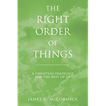 The Right Order of Things: A Christian Theology for the Rest of Us