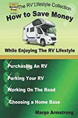 How to Save Money While Enjoying the RV Lifestyle: Real World Information: Purchasing an RV, Traveling, Working on the Road (The RV Lifestyle Collection) Paperback