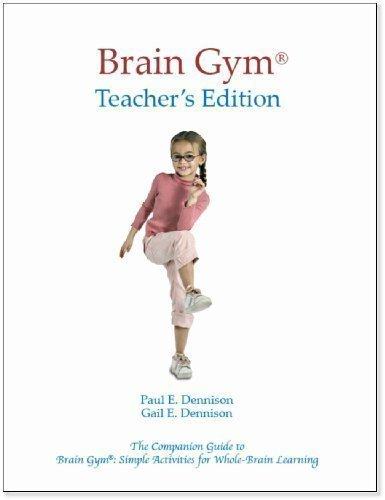 Brain Gym: Teacher's Ed Revised Edition by Dennison, Paul E. published by Edu-Kinesthetics Inc (2010)