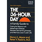 The Thirty-Six Hour Day : A Family Guide to Caring for Persons with Alzheimer's Disease, Related Dementing Illnesses and Memory Loss in Later Life, Mace, Nancy L. and Rabins, Peter V., 0801826608