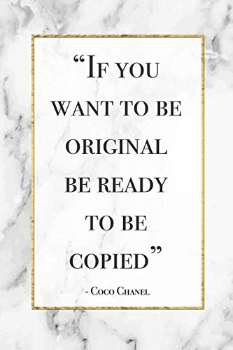 If You Want To Be Original, Be Ready To Be Copied - Coco Chanel: Motivational Coco Chanel Quote Notebook Blank Lined Journal Novelty Gift Diary for a Fashionista -