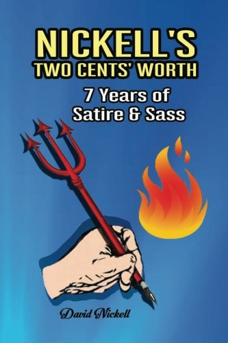 Nickell's Two Cents' Worth: 7 Years of Satire & Sass