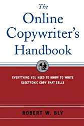 The Online Copywriter's Handbook : Everything You Need to Know to Write Electronic Copy That Sells