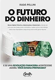 O FUTURO DO DINHEIRO: Banco digital, fintechs, criptomoedas e blockchain: entenda de uma vez por todas esses c