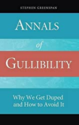 Annals of Gullibility: Why We Get Duped and How to Avoid It by Stephen Greenspan (2008-12-30)