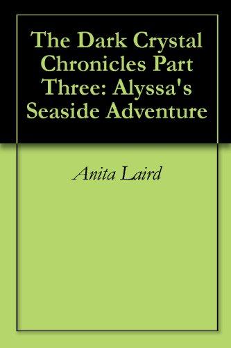 The Dark Crystal Chronicles Part Three: Alyssas Seaside Adventure
