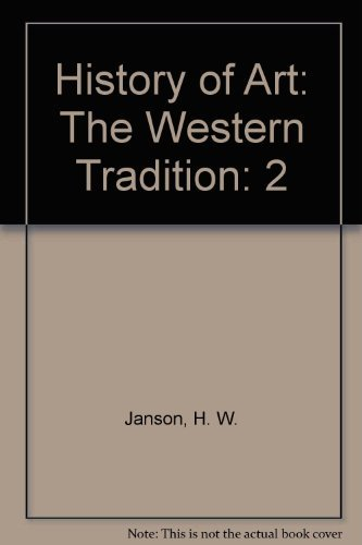 History of Art: The Western Tradition, Volume II, Reprint (6th Edition)