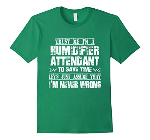 Price comparison product image Mens HUMIDIFIER ATTENDANT T-shirt,  I am never wrong Small Kelly Green