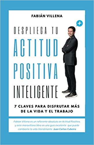 Despliega tu Actitud Positiva Inteligente: 7 Claves para disfrutar más de  la vida y el trabajo: Amazon.es: Villena Guirao, Fabián: Libros