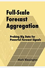 Full-Scale Forecast Aggregation: Probing Big Data for Powerful Forecast Signals Paperback