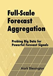 Full-Scale Forecast Aggregation: Probing Big Data for Powerful Forecast Signals