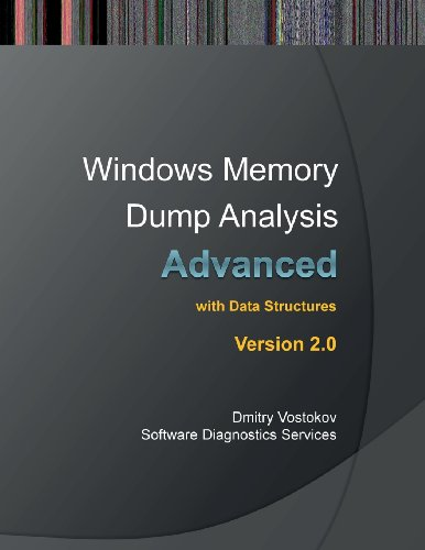 Advanced Windows Memory Dump Analysis with Data Structures: Training Course Transcript and WinDbg Practice Exercises with Notes, Second Edition by Ingramcontent
