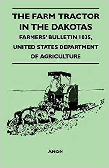 Book [(The Farm Tractor in the Dakotas - Farmers' Bulletin 1035, United States Department of Agriculture)] [By (author) Anon] published on (December, 2010)