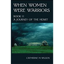 When Women Were Warriors Book II: A Journey of the Heart (English Edition)