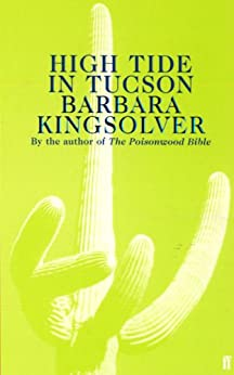 high tide in tucson essays from now or never kindle edition by high tide in tucson essays from now or never by kingsolver barbara