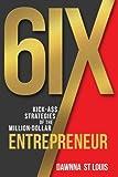 6ix Kick-A$$ Strategies of the Million-Dollar Entrepreneur