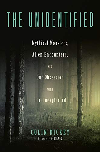 Book Cover: The Unidentified: Mythical Monsters, Alien Encounters, and Our Obsession with the Unexplained