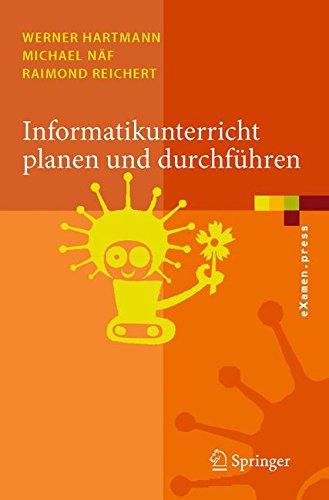 Informatikunterricht Planen und Durchführen (eXamen.press) (German Edition) Taschenbuch – 23. Juli 2007 Werner Hartmann Springer 3540344845 COMPUTERS / Computer Science