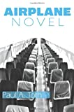 Airplane Novel, Paul A. Toth, 1935738143