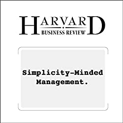 Simplicity-Minded Management (Harvard Business Review)