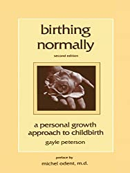 Birthing Normally: A Personal Growth Approach to Childbirth