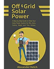 Off Grid Solar Power: A Step-by-Step Guide to Make Your Solar Power System for RVs, Vans, Cabins, Boats and Tiny Homes.