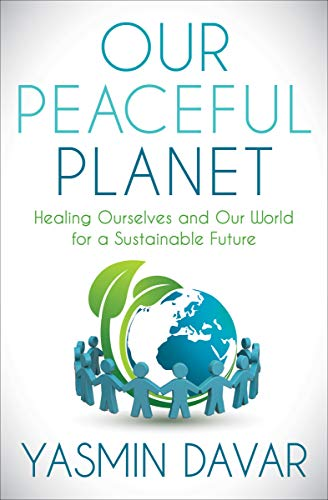 Our Peaceful Planet Healing Ourselves And Our World For A